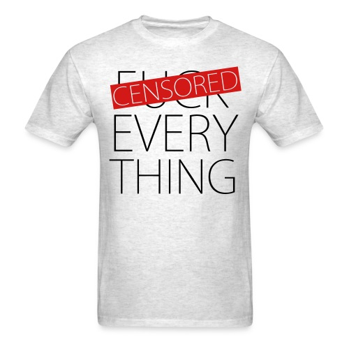 Fuck Everything - Censored - Men's T-Shirt