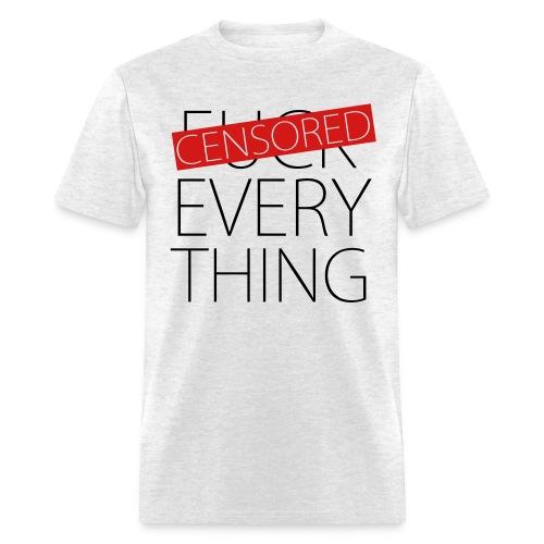 Fuck Everything - Censored - Men's T-Shirt