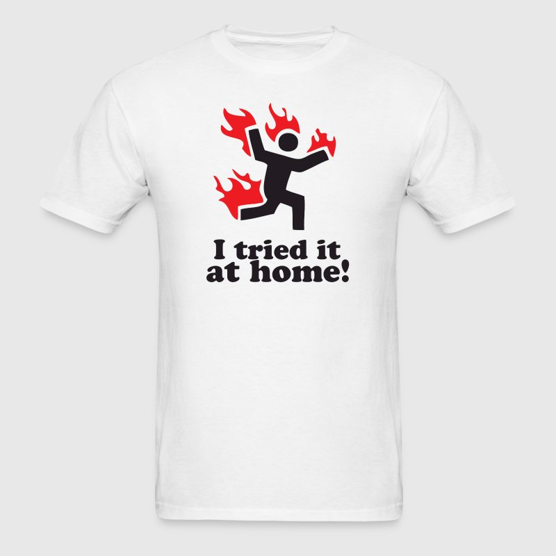I Tried it at home - Men's T-Shirt