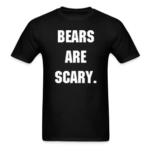 BEARS ARE SCARY T-Shirt - Men's T-Shirt