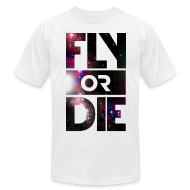T-Shirts ~ Men's T-Shirt by American Apparel ~ Fly Or Die Tee