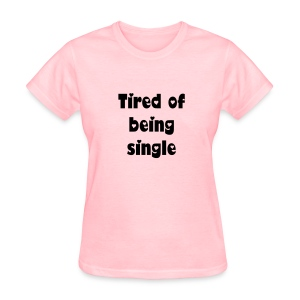 Tired of being single - Women's T-Shirt