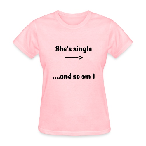 She's Single....and so am I - Women's T-Shirt