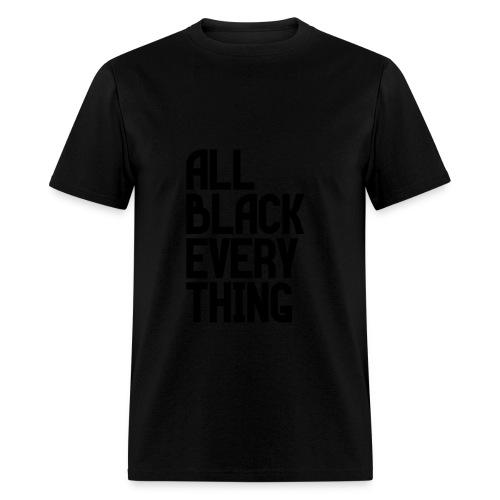 All Black Everything - Men's T-Shirt