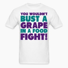 You Wouldn't Bust A Grape In A Food Fight Shirt T-Shirts