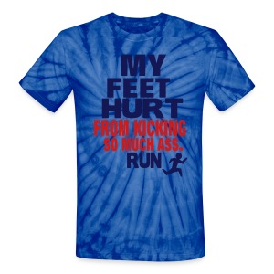 MY FEET HURT FROM KICKING SO MUCH ASS RUN T-Shirts - Unisex Tie Dye T-Shirt