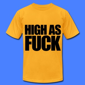 High As Fuck T-Shirts - Men's T-Shirt by American Apparel