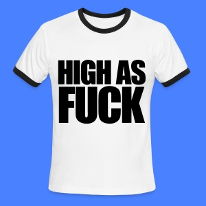 High As Fuck T-Shirts - Men's Ringer T-Shirt
