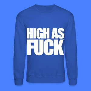 High As Fuck Long Sleeve Shirts - Crewneck Sweatshirt
