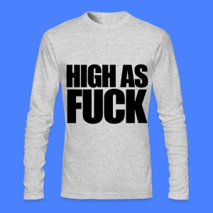 High As Fuck Long Sleeve Shirts - Men's Long Sleeve T-Shirt by Next Level