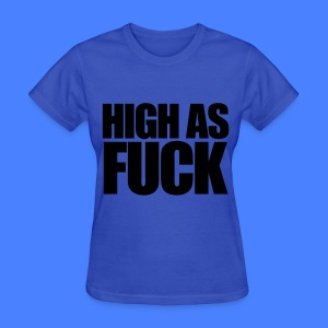 High As Fuck Women's T-Shirts - Women's T-Shirt