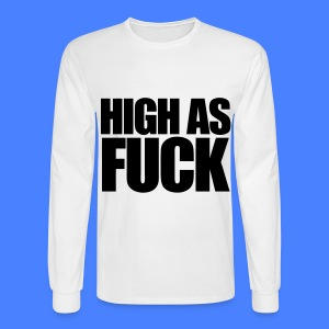 High As Fuck Long Sleeve Shirts - Men's Long Sleeve T-Shirt