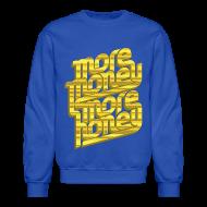 Long Sleeve Shirts ~ Crewneck Sweatshirt ~ More Money, More Honey Crewneck