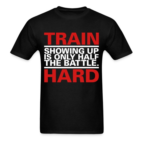 Train Hard - Showing Up - Men's T-Shirt