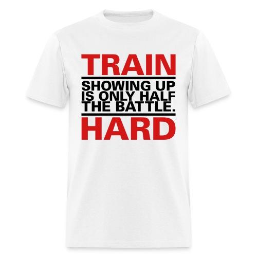 Train Hard - Showing Up - Men's T-Shirt