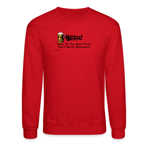 BEER Some Of The Best Times You'll Never Remember Men's Crewneck Sweatshirt - Crewneck Sweatshirt