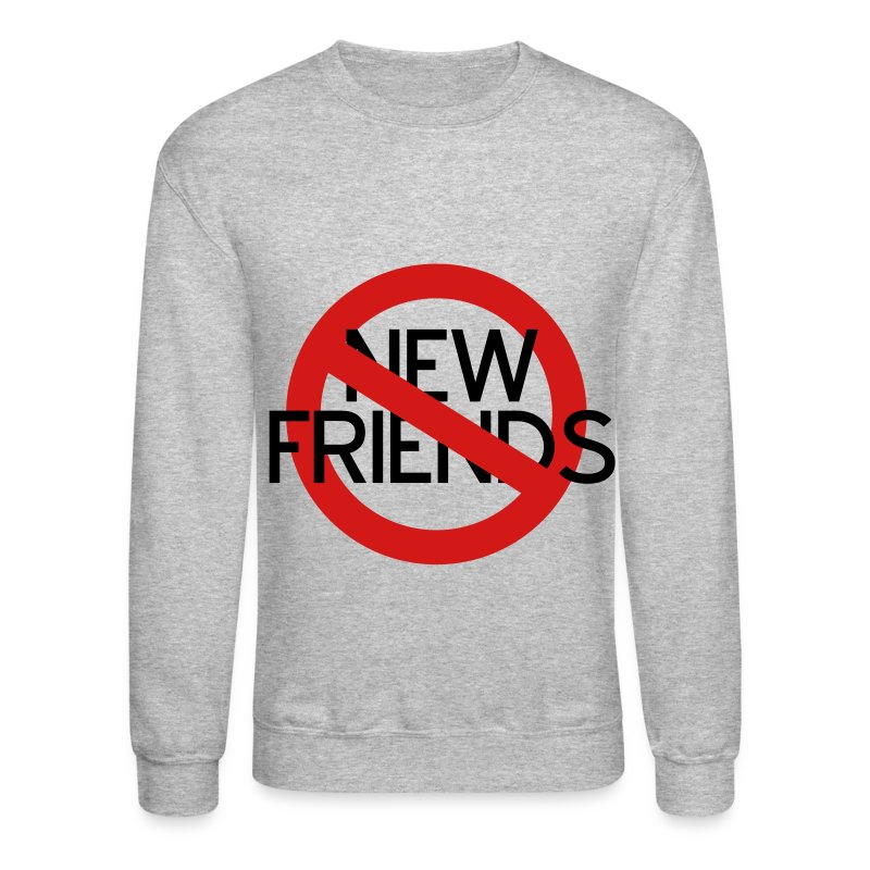 No New Friends - Crewneck Sweatshirt