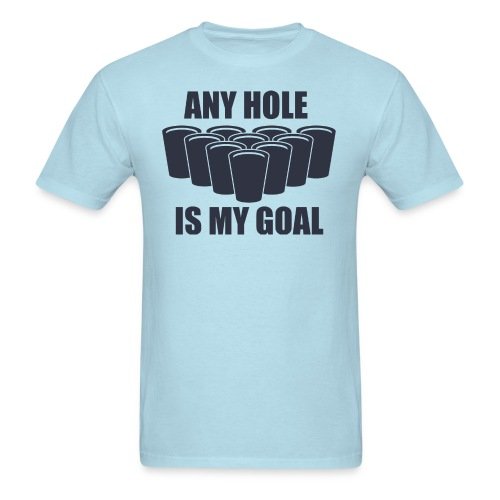 Any Hole Is My Goal - Men's T-Shirt