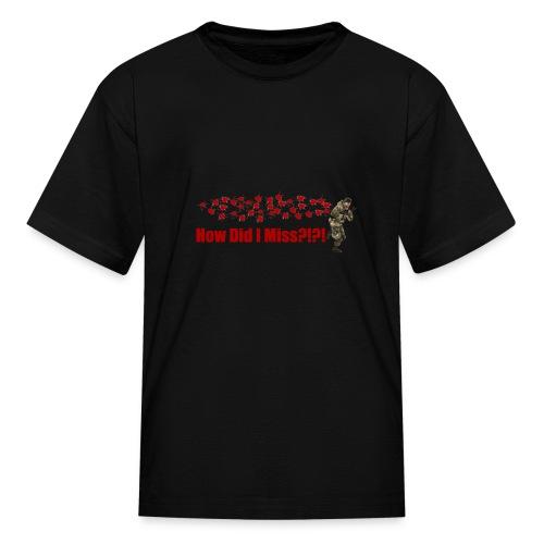 How Did I Miss?!?! - Kids' T-Shirt