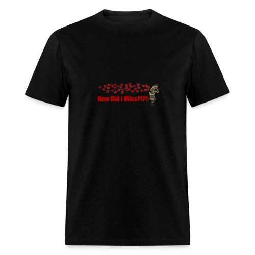 How Did I Miss?!?! - Men's T-Shirt