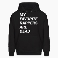 SALE - MY FAV RAPPERS ARE DEAD Hoodies