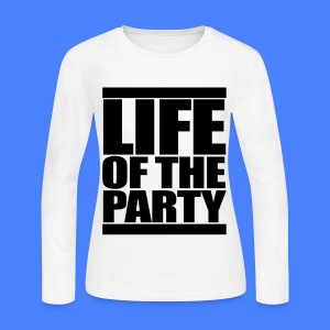 Life of the Party Long Sleeve Shirts - Women's Long Sleeve Jersey T-Shirt
