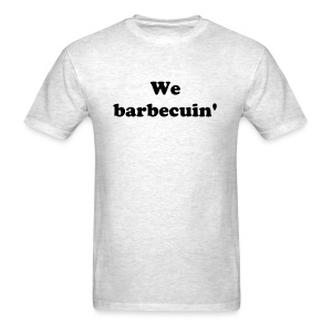 We barbecuin' - Men's T-Shirt