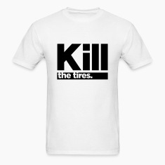 Kill the Tires. T-Shirts