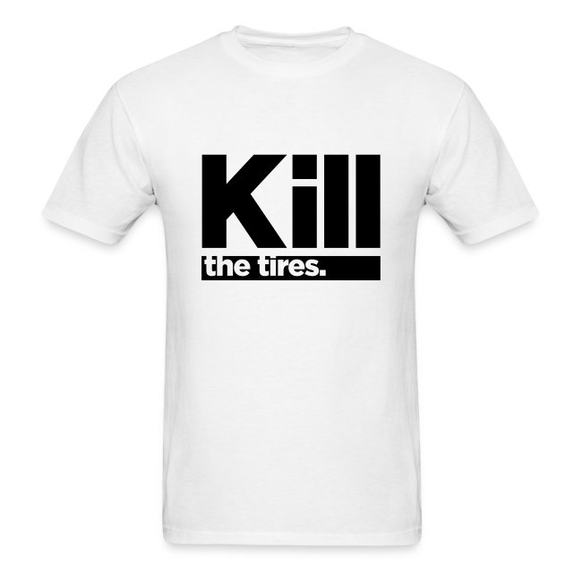 Kill - the tires: Simple Inverse Logo [You Pick Shirt Color]