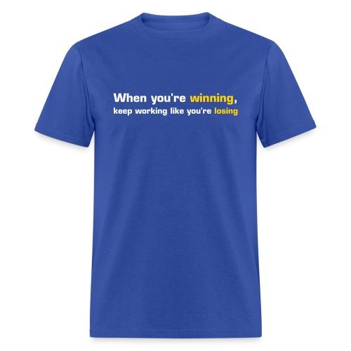 When You're Winning, Keep Working Like You're Losing (Blue-Yellow) - Men's T-Shirt