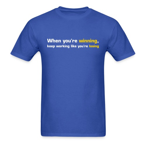 When You're Winning, Keep Working Like You're Losing (Blue-Yellow) - Men's T-Shirt