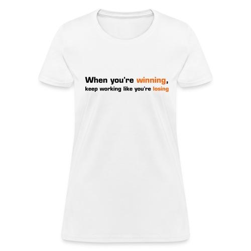 When You're Winning, Keep Working Like You're Losing (White) - Women's T-Shirt