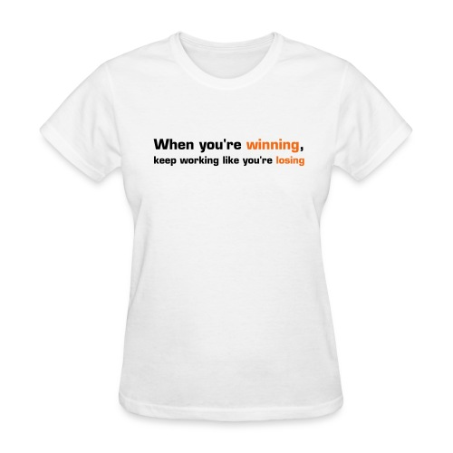 When You're Winning, Keep Working Like You're Losing (White) - Women's T-Shirt