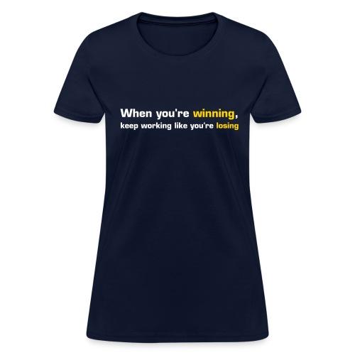 When You're Winning, Keep Working Like You're Losing (White-Yellow) - Women's T-Shirt