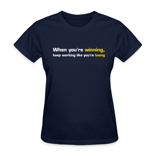When You're Winning, Keep Working Like You're Losing (White-Yellow) - Women's T-Shirt