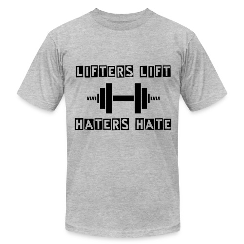 Lifters Lift Haters Hate - Men's  Jersey T-Shirt