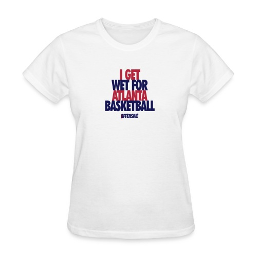 I Get Wet -  Atlanta Pro Basketball Fan Novelty T-Shirt - White - Wildly Offensive                                                           - WildlyOffensive_ProBasketball_ATL_ATL_White - Women's T-Shirt