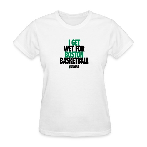 I Get Wet - Boston Pro Basketball Fan Novelty T-Shirt - White - Wildly Offensive                                                           - WildlyOffensive_ProBasketball_BOS_BOS_001_White - Women's T-Shirt