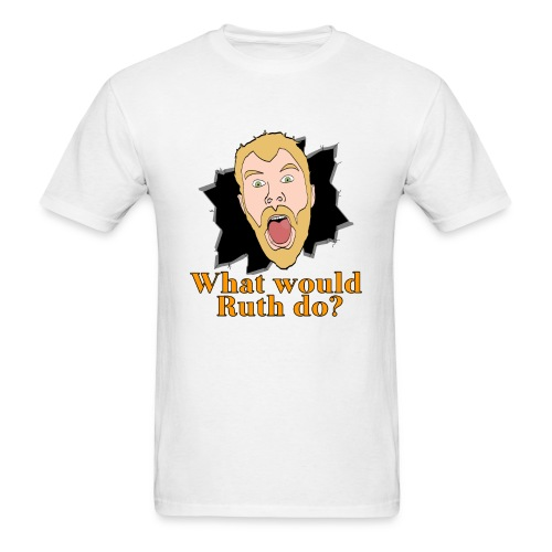 What would Ruth do? Shirt - Men's T-Shirt