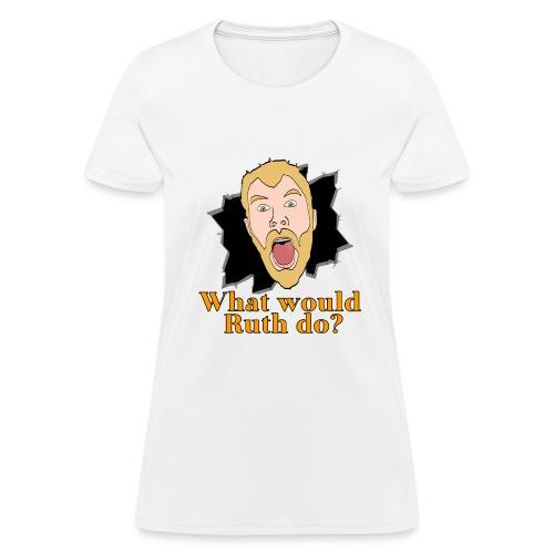 Women's What would Ruth do? Shirt - Women's T-Shirt