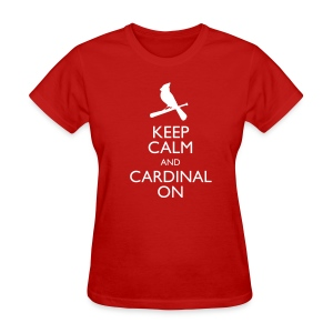 Keep Calm and Cardinal On - Women's Shirt - Women's T-Shirt