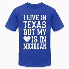 I LIVE IN TEXAS BUT MY HEART IS IN MICHIGAN T-Shirts