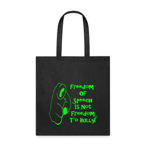 Freedom of speech is not freedom to bully - Tote Bag