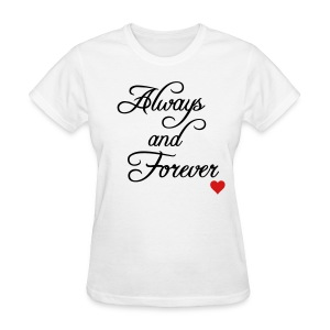 ALWAYS AND FOREVER TSHIRT - Women's T-Shirt