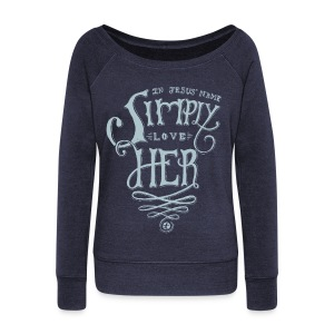 Simply Love Her Sweatshirt - Women - Women's Wideneck Sweatshirt