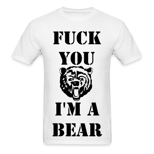 Fuck you I'm a bear - Men's T-Shirt