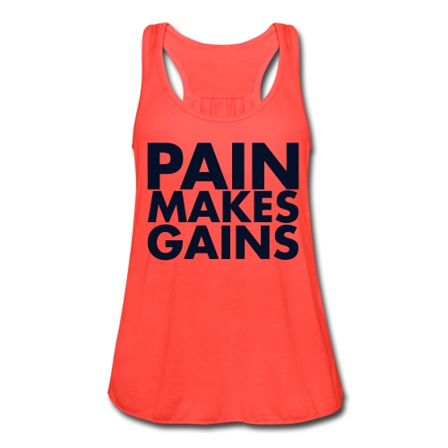 pain makes gains - Women's Flowy Tank Top by Bella