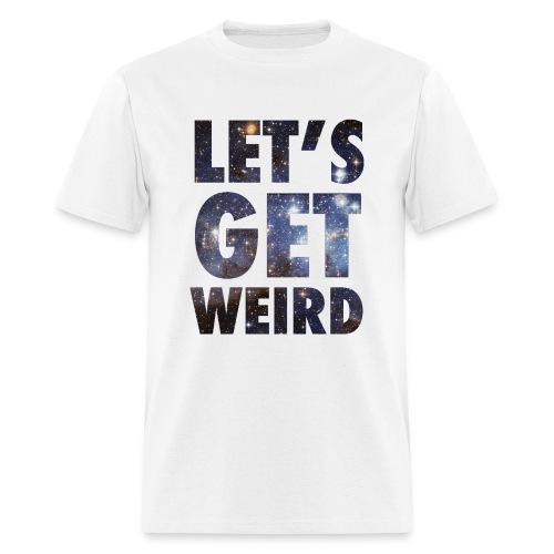 Let's Get Weird! - Men's T-Shirt