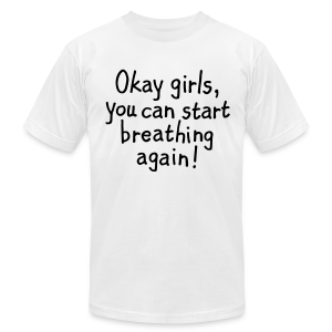 Ok girls start breathing t-shirt - Men's T-Shirt by American Apparel