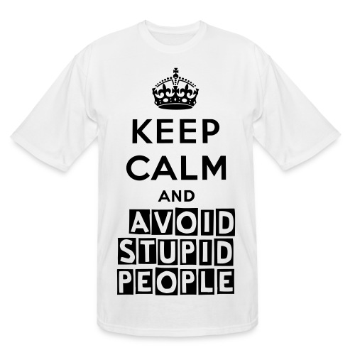Keep calm and avoid stupid people tee shirt - Men's Tall T-Shirt